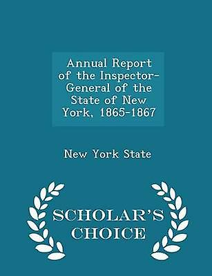 Annual Report of the InspectorGeneral of the State of New York 18651867  Scholars Choice Edition by State & New York