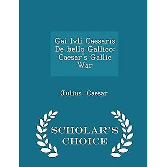 GAI Ivli Caesaris De Bello Gallico Caesars gallischen Krieg Gelehrten Wahl Edition von & Julius Caesar