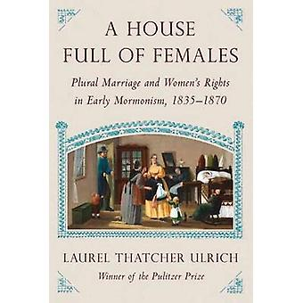 A House Full Of Females - Plural Marriage and Women's Rights in Early