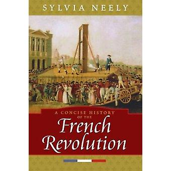 A Concise History of the French Revolution by Sylvia Neely - 97807425