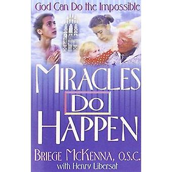 Miracles Do Happen - God Can Do the Impossible by Briege McKenna - Hen