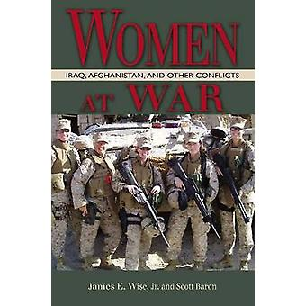 Women at War - Iraq - Afghanistan - and Other Conflicts by James E. Wi