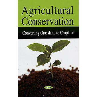 Agricultural Conservation - Converting Grassland to Cropland by Govern