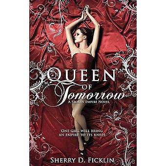 Queen of Tomorrow by Sherry Ficklin - 9781634220705 Book