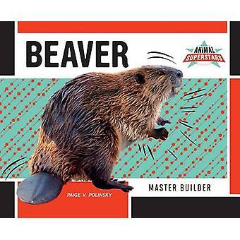 Beaver - Master Builder by Paige V Polinsky - 9781680781465 Book