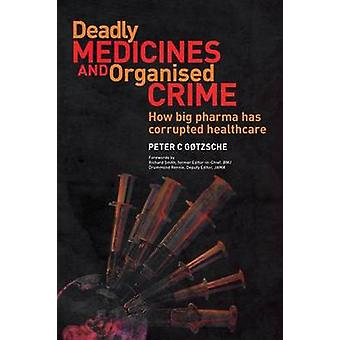 Deadly Medicines and Organised Crime - How Big Pharma Has Corrupted He
