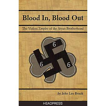 Blood in Blood Out - The Violent Empire of the Aryan Brotherhood by Jo