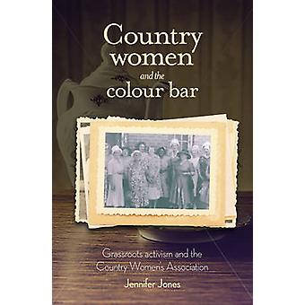 Country Women and the Colour Bar - Grassroots Activism and the Country