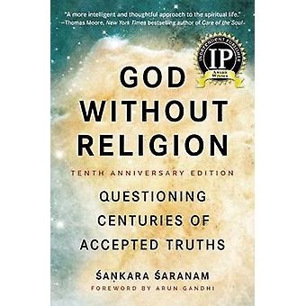 God Without Religion - Questioning Centuries of Accepted Truths (10th
