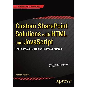 Custom SharePoint Solutions with HTML and JavaScript  For SharePoint OnPremises and SharePoint Online by Atkinson & Brandon