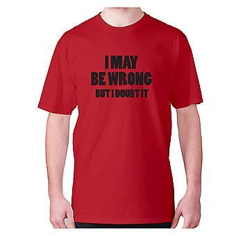 Mens funny t-shirt slogan tee sarcasm sarcastic humour - I may be wrong but I doubt it