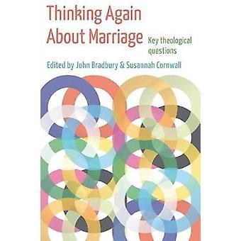 التفكير مرة أخرى حول الزواج -- الأسئلة اللاهوتية الرئيسية من قبل جون براد