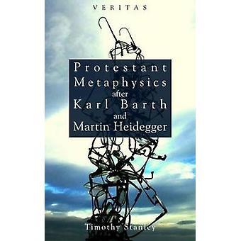 Protestant Metaphysics After Kark Barth and Martin Heidegger by Candler & Peter M. & Jr.