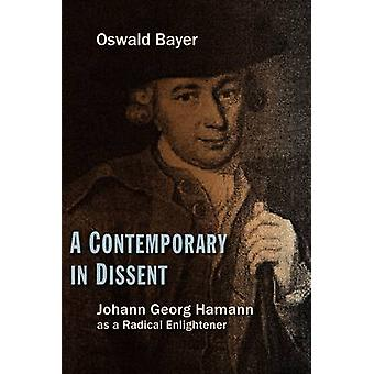 Contemporary in Dissent Johann Georg Hamann as Radical Enlightener by Bayer & Oswald