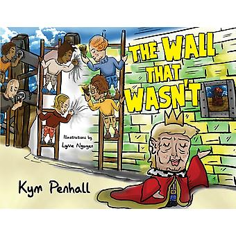 The Wall That Wasnt by Penhall & Kym