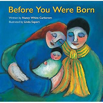 Before You Were Born by Nancy White Carlstrom & Illustrated by Linda Saport
