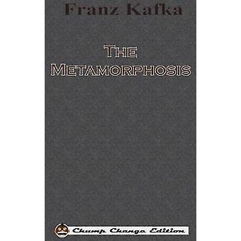 The Metamorphosis Chump Change Edition by Kafka & Franz
