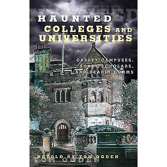 Haunted Colleges and Universities Creepy Campuses Scary Scholars and Deadly Dorms 1st Edition by Ogden & Tom