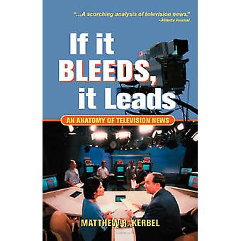 If It Bleeds It Leads An Anatomy of Television News by Kerbel & Matthew