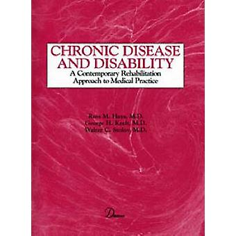 Chronic Disease and Disability A Contemporary Rehabilitation Approach to the Practice of Medicine by Kalb & Rosalind C. & MD