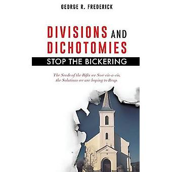 DIVISIONS and DICHOTOMIES  STOP the BICKERING by FREDERICK & GEORGE R.