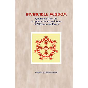 Invincible Wisdom Quotations from the Scriptures Saints and Sages of All Times and Places by Stoddart & William