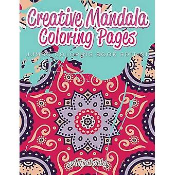 Creative Mandala Coloring Pages Jumbo Coloring Book Edition by Activibooks