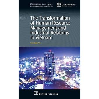 The Transformation of Human Resource Management and Industrial Relations in Vietnam by Vo & Anne N.