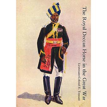 Royal Deccan Horse in the Great War by Tennant & LieutenantColonel E.