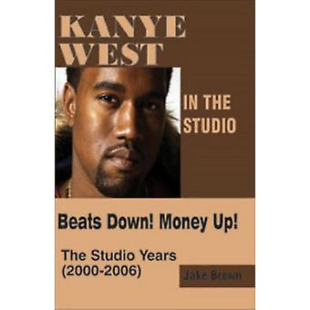 Kanye West in the Studio Beats Down Money Up 20002006 by Brown & Jake