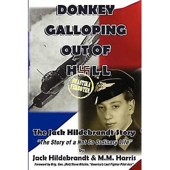 Donkey Galloping Out of Hell  The Jack Hildebrandt Story by Hildebrandt & Jack