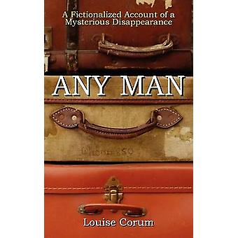 Any Man A Fictionalized Account of a Mysterious Disappearance by Corum & Louise