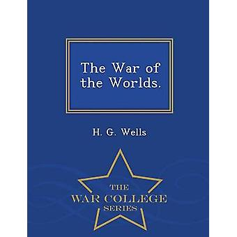 The War of the Worlds.  War College Series by Wells & H. G.