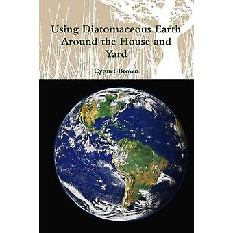Using Diatomaceous Earth Around the House and Yard by Brown & Cygnet