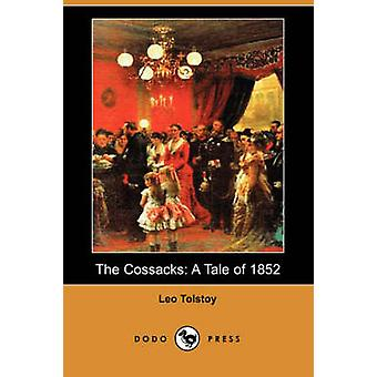 The Cossacks A Tale of 1852 Dodo Press by Tolstoy & Leo Nikolayevich