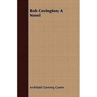 Bob Covington A Novel by Gunter & Archibald Clavering