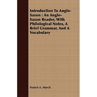 Introduction To AngloSaxon  An AngloSaxon Reader With Philological Notes A Brief Grammar And A Vocabulary by March & Francis Andrew