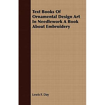 Text Books Of Ornamental Design Art In Needlework A Book About Embroidery by Day & Lewis F.