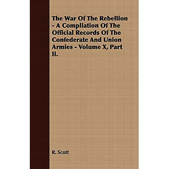 The War Of The Rebellion  A Compliation Of The Official Records Of The Confederate And Union Armies  Volume X Part Ii. by Scott & R.