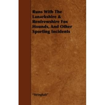 Runs With The Lanarkshire  Renfrewshire Fox Hounds And Other Sporting Incidents by Stringhalt