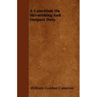 A Catechism On Skirmishing And Outpost Duty. by Cameron & William Gordon