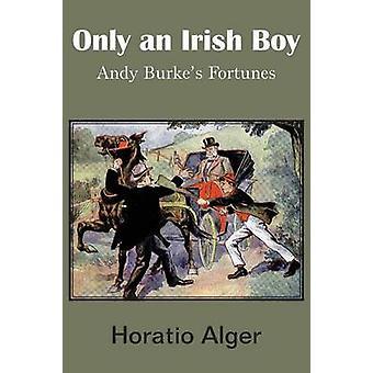 Only an Irish Boy von Alger & Horatio & Jr.