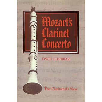 Mozarts Clarinet Concerto The Clarinetists View by Etheridge & David
