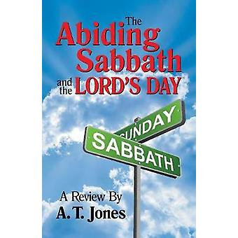 The Abiding Sabbath and the Lords Day by Jones & Alonzo T.