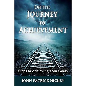 On the Journey to Achievement by Hickey & John Patrick
