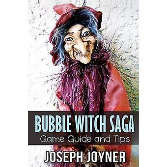 Bubble Witch Saga Game Guide and Tips by Joyner Joseph