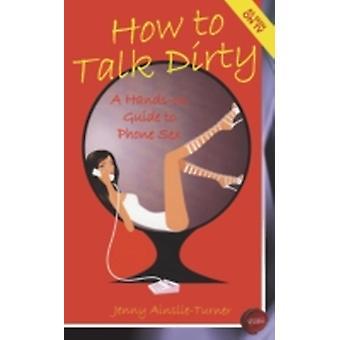How to Talk Dirty by AinslieTurner & Jenny