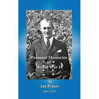 Personal Memories of World War II by Fraser & Ian