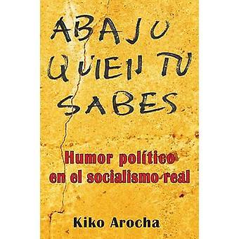 Abajo quien t sabes Humor poltico en el socialismo by Arocha & Kiko