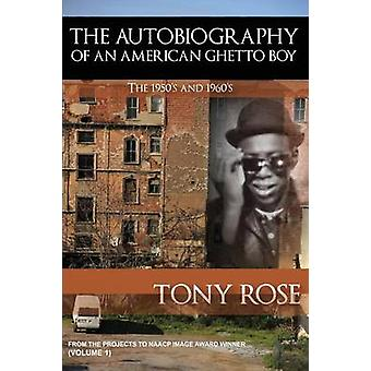The Autobiography of an American Ghetto Boy   The 1950s and 1960s by Rose & Tony